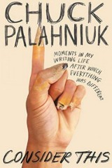Chuck Palahniuk - Consider This, Moments in my writing life after which everything was different