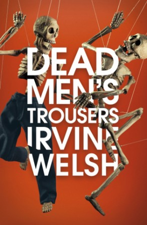Irvine Welsh - Dead men's trousers