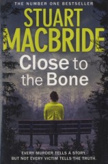 Stuart MacBride - Close to the Bone