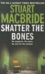Stuart MacBride - Shatter the Bones